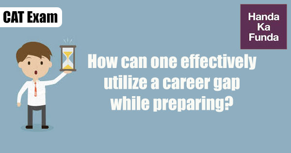 How-can-one-effectively-utilize-a-career-gap-while-preparing-for-CAT