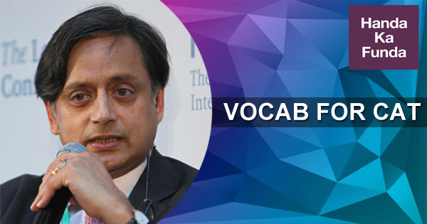 What Exasperating farrago of distortions and Shashi Tharoor can teach you about Vocabulary Preparation for CAT