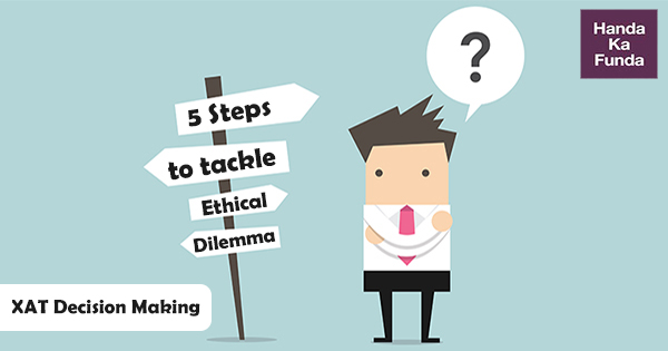 5 Steps to tackle Ethical Dilemma Questions in XAT Decision Making Section