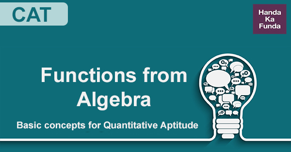 Functions from Algebra – Basic concepts and application for Quantitative Aptitude in CAT Exam