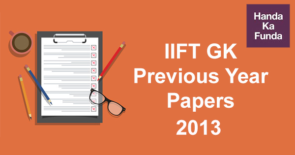 IIFT General Knowledge (GK) Previous Year Papers with Questions and Answers – 2013