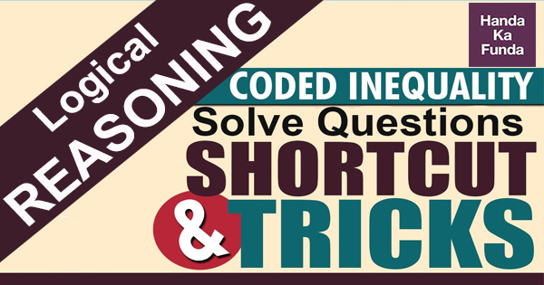 Coded Inequality - Tips and Tricks to Solve Questions in Logical Reasoning