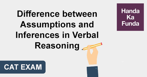 Difference between Assumptions and Inferences in Verbal Reasoning for CAT Exam