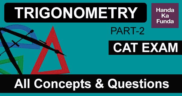 Basic Trigonometry Concepts 2 – Questions and Solved Examples for CAT