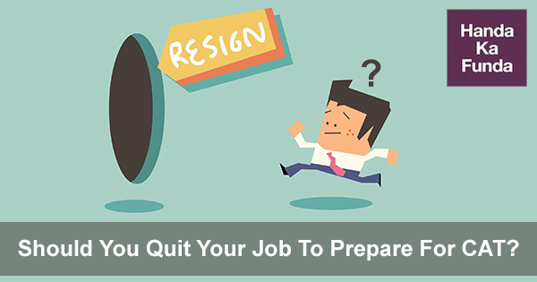 Should You Quit Your Job To Prepare For CAT