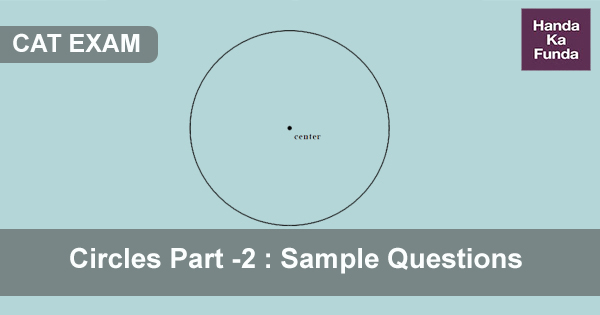 Circles Part -2 Sample Questions for CAT Exam