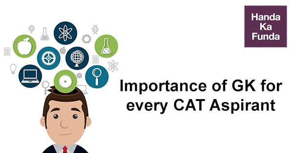 Importance of GK for every CAT Aspirant