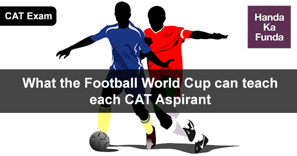 What the Football World Cup can teach each CAT Aspirant