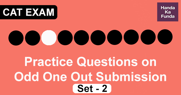 Practice Questions on Odd One Out Submission Set – 2 for CAT Preparation