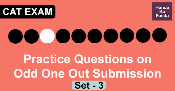 Practice Questions on Odd One Out Submission Set - 3 for CAT Preparation