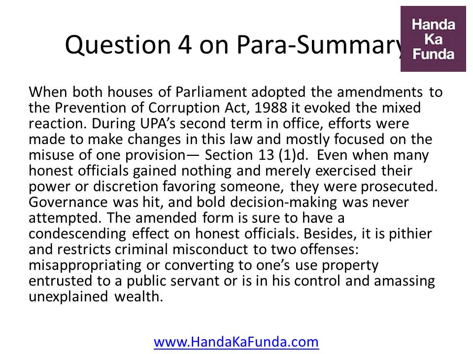 Question 4 : When both houses of Parliament adopted the amendments to the Prevention of Corruption Act, 1988 it evoked the mixed reaction. During UPA