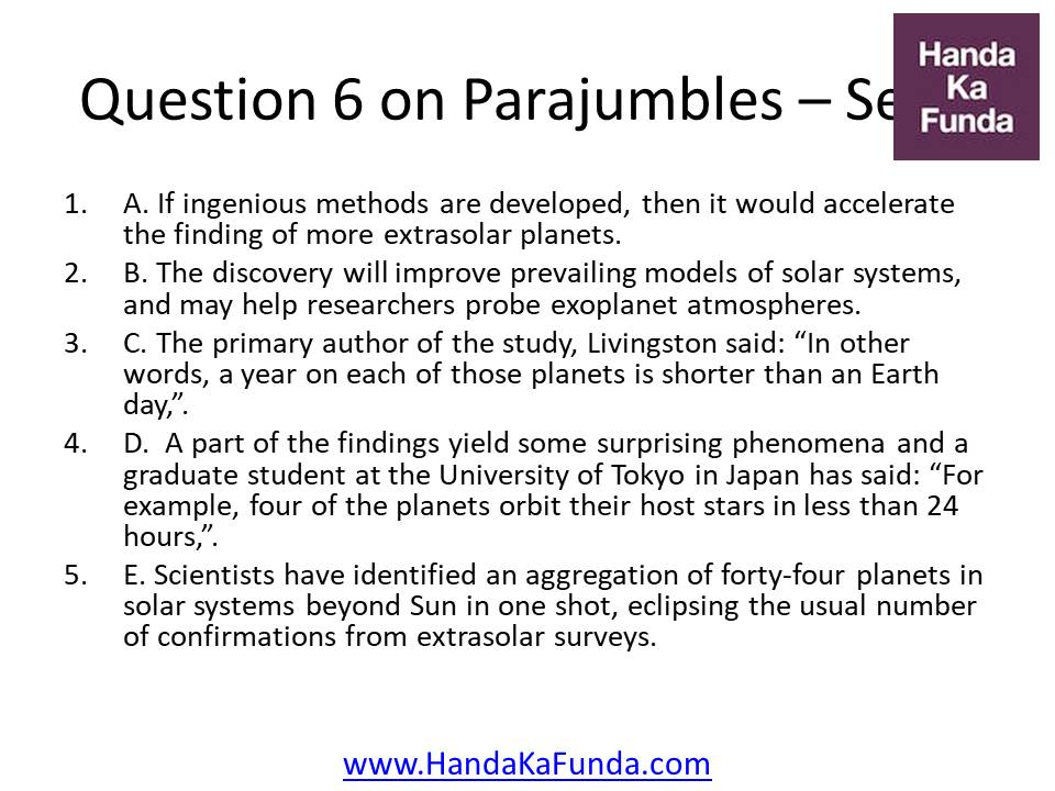 Question 6 A. If ingenious methods are developed, then it would accelerate the finding of more extrasolar planets. B. The discovery will improve prevailing models of solar systems, and may help researchers probe exoplanet atmospheres. C. The primary author of the study, Livingston said: