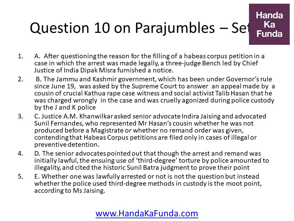 Question 10 A. After questioning the reason for the filling of a habeas corpus petition in a case in which the arrest was made legally, a three-judge Bench led by Chief Justice of India Dipak Misra furnished a notice. B. The Jammu and Kashmir government, which has been under Governor