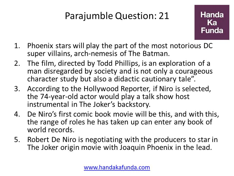 "Parajumble Question: 21 Phoenix stars will play the part of the most notorious DC super villains, arch-nemesis of The Batman. The film, directed by Todd Phillips, is an exploration of a man disregarded by society and is not only a courageous character study but also a didactic cautionary tale"". According to the Hollywood Reporter, if Niro is selected, the 74-year-old actor would play a talk show host instrumental in The Joker"