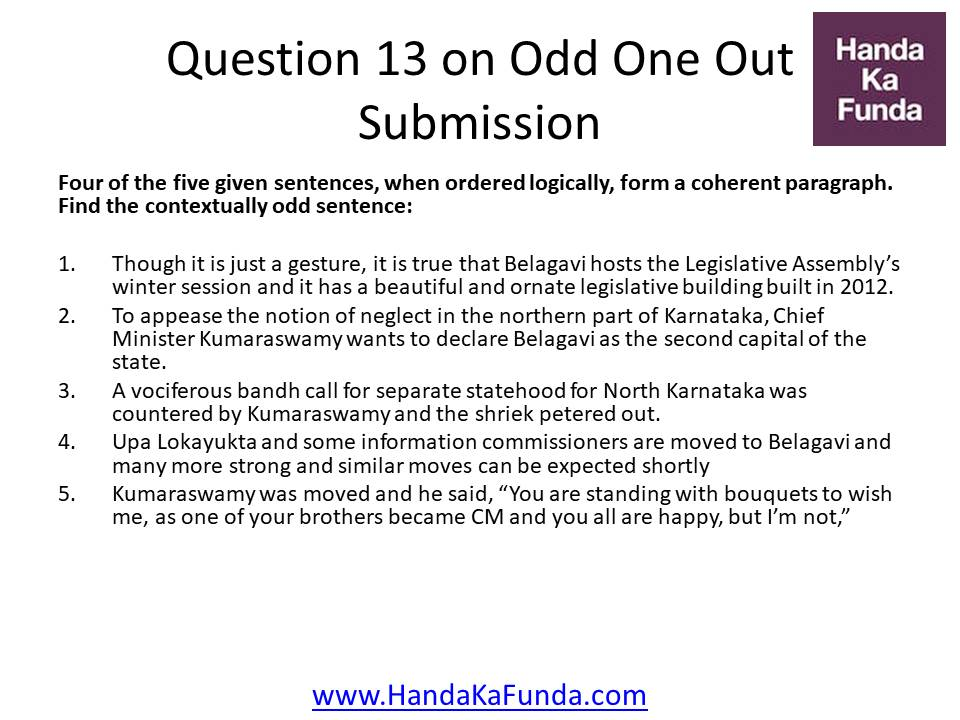 Question 13: Four of the five given sentences, when ordered logically, form a coherent paragraph. Find the contextually odd sentence: Though it is just a gesture, it is true that Belagavi hosts the Legislative Assembly