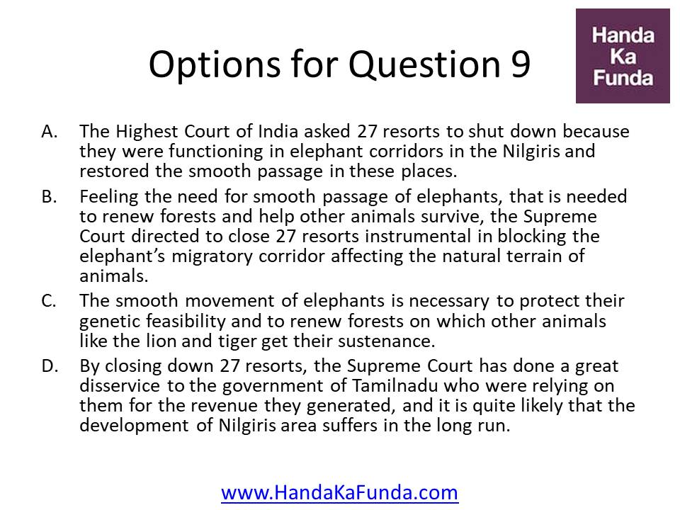 A. The Highest Court of India asked 27 resorts to shut down because they were functioning in elephant corridors in the Nilgiris and restored the smooth passage in these places. B. Feeling the need for smooth passage of elephants, that is needed to renew forests and help other animals survive, the Supreme Court directed to close 27 resorts instrumental in blocking the elephant
