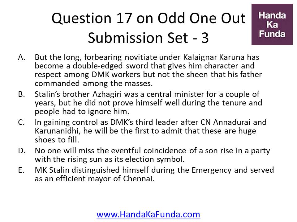17. A. But the long, forbearing novitiate under Kalaignar Karuna has become a double-edged sword that gives him character and respect among DMK workers but not the sheen that his father commanded among the masses. B. Stalin