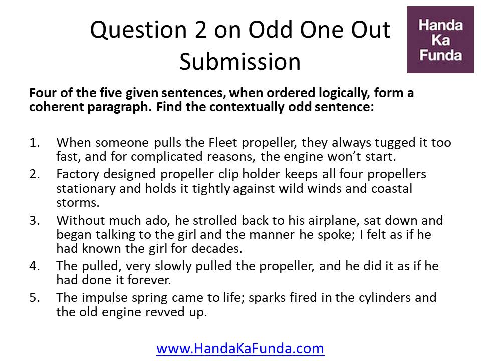 Question 2: Four of the five given sentences, when ordered logically, form a coherent paragraph. Find the contextually odd sentence: When someone pulls the Fleet propeller, they always tugged it too fast, and for complicated reasons, the engine won