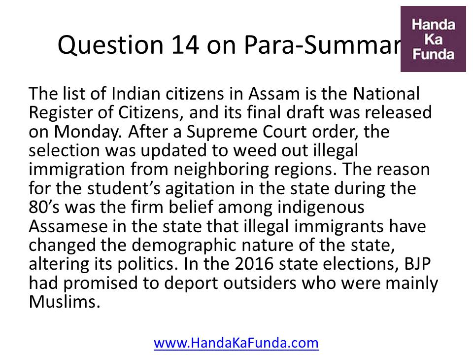 Question 14: The list of Indian citizens in Assam is the National Register of Citizens, and its final draft was released on Monday. After a Supreme Court order, the selection was updated to weed out illegal immigration from neighboring regions. The reason for the student