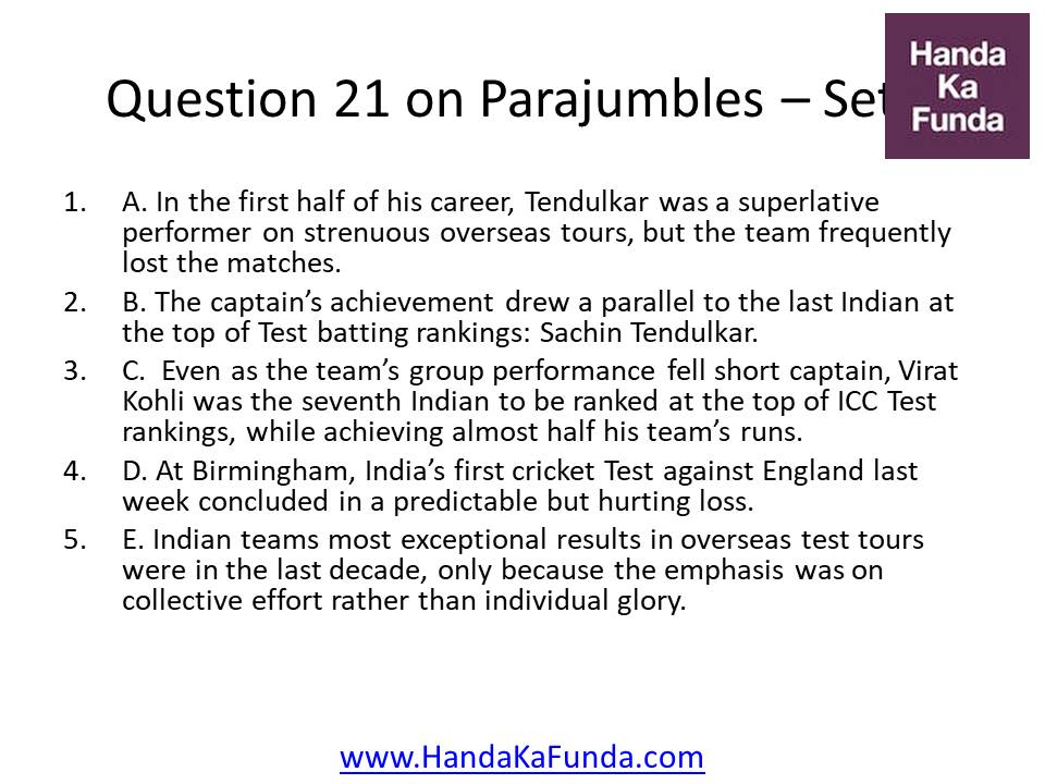 Question 21 A. In the first half of his career, Tendulkar was a superlative performer on strenuous overseas tours, but the team frequently lost the matches. B. The captain