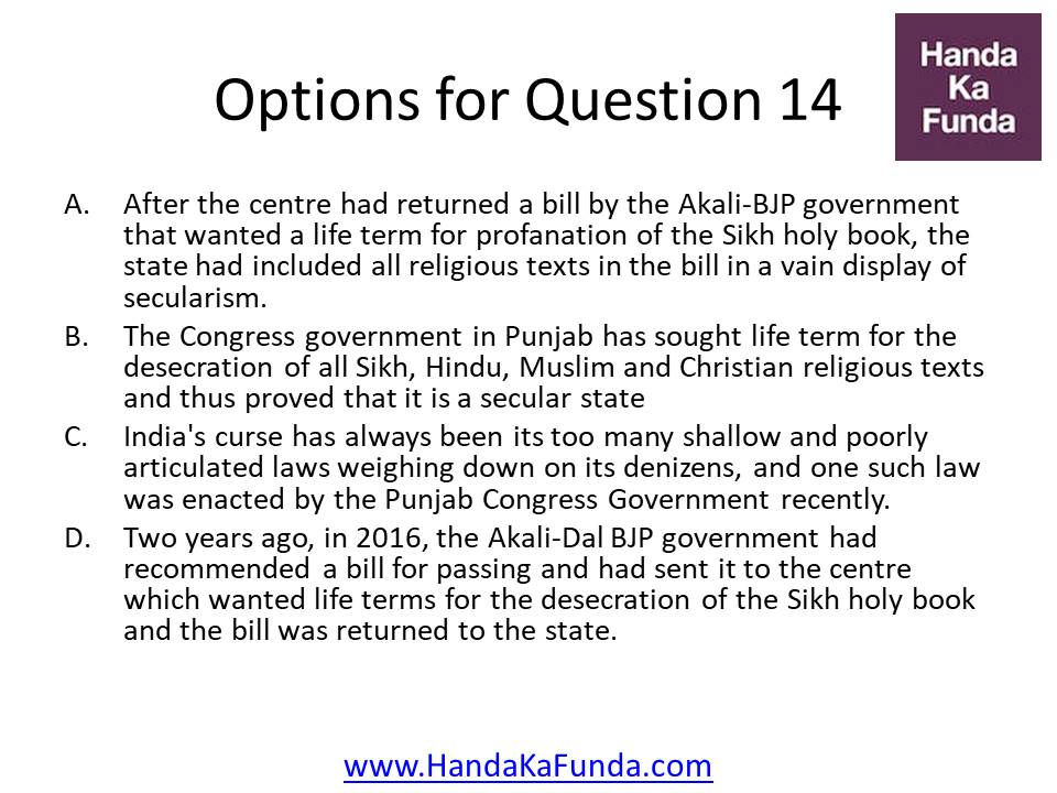 A. After the centre had returned a bill by the Akali-BJP government that wanted a life term for profanation of the Sikh holy book, the state had included all religious texts in the bill in a vain display of secularism. B. The Congress government in Punjab has sought life term for the desecration of all Sikh, Hindu, Muslim and Christian religious texts and thus proved that it is a secular state C. India
