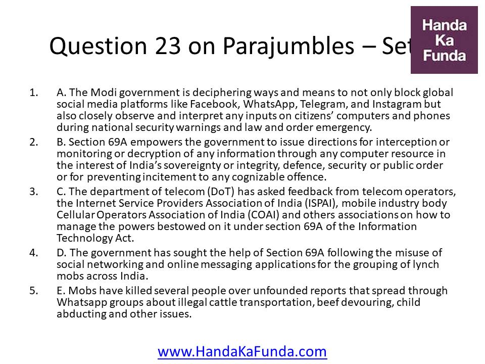 Question 23 A. The Modi government is deciphering ways and means to not only block global social media platforms like Facebook, WhatsApp, Telegram, and Instagram but also closely observe and interpret any inputs on citizens