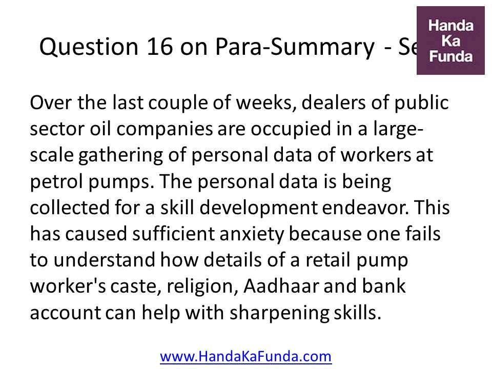 16. Over the last couple of weeks, dealers of public sector oil companies are occupied in a large-scale gathering of personal data of workers at petrol pumps. The personal data is being collected for a skill development endeavor. This has caused sufficient anxiety because one fails to understand how details of a retail pump worker