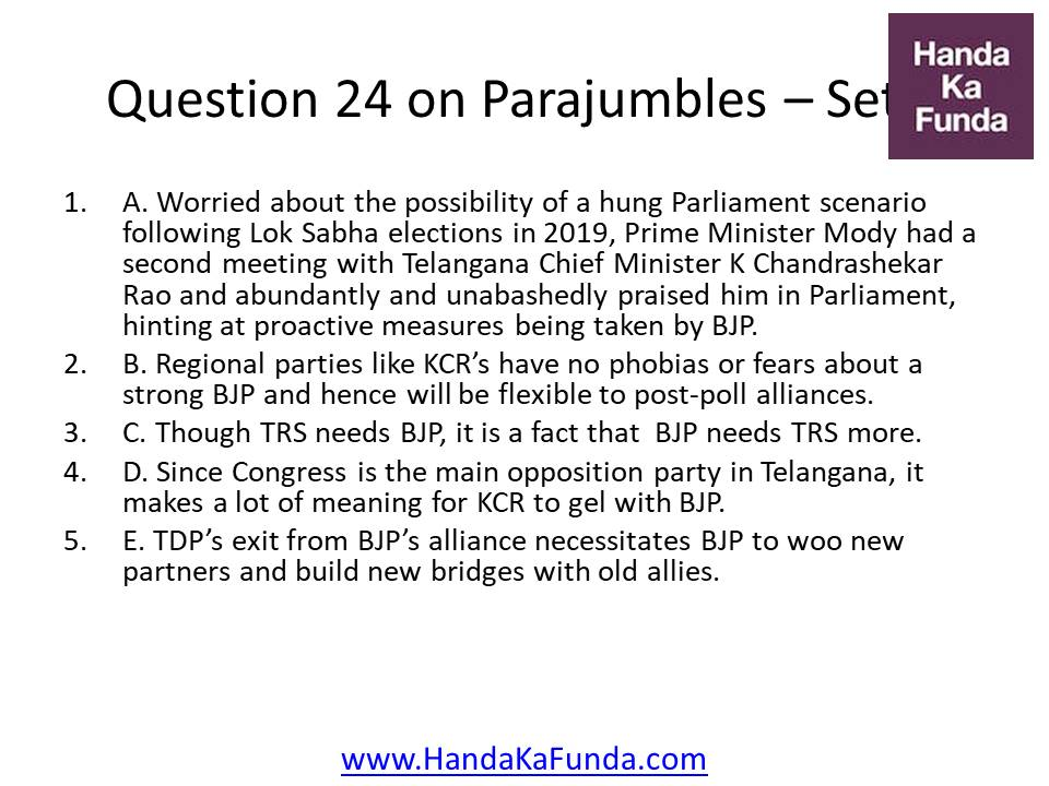 Question 24 A. Worried about the possibility of a hung Parliament scenario following Lok Sabha elections in 2019, Prime Minister Mody had a second meeting with Telangana Chief Minister K Chandrashekar Rao and abundantly and unabashedly praised him in Parliament, hinting at proactive measures being taken by BJP. B. Regional parties like KCR