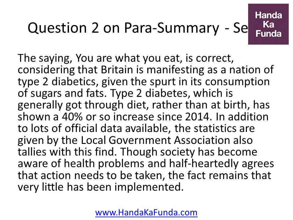 2. The saying, You are what you eat, is correct, considering that Britain is manifesting as a nation of type 2 diabetics, given the spurt in its consumption of sugars and fats. Type 2 diabetes, which is generally got through diet, rather than at birth, has shown a 40% or so increase since 2014. In addition to lots of official data available, the statistics are given by the Local Government Association also tallies with this find. Though society has become aware of health problems and half-heartedly agrees that action needs to be taken, the fact remains that very little has been implemented.