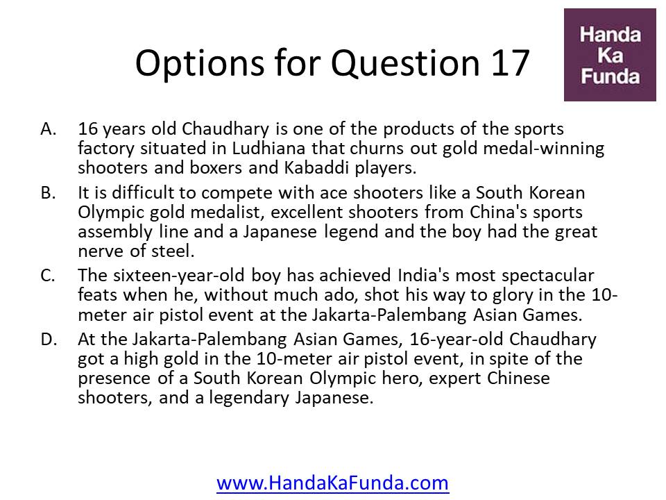 A. 16 years old Chaudhary is one of the products of the sports factory situated in Ludhiana that churns out gold medal-winning shooters and boxers and Kabaddi players. B. It is difficult to compete with ace shooters like a South Korean Olympic gold medalist, excellent shooters from China