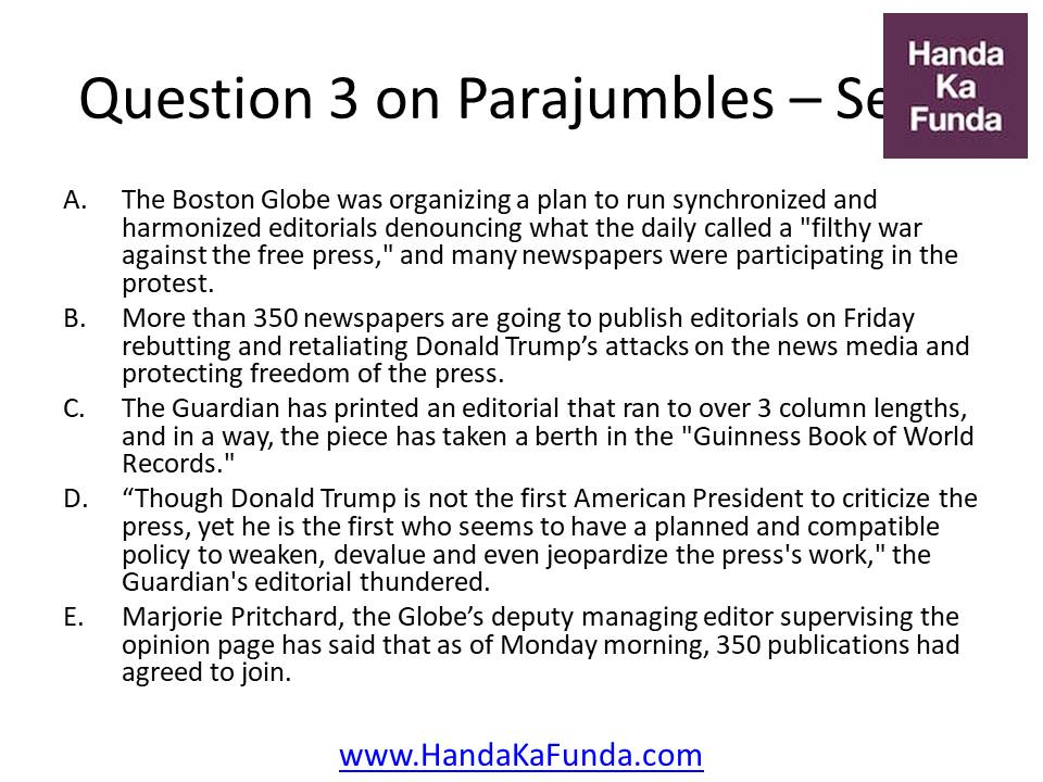 "3. A. The Boston Globe was organizing a plan to run synchronized and harmonized editorials denouncing what the daily called a ""filthy war against the free press,"" and many newspapers were participating in the protest. B. More than 350 newspapers are going to publish editorials on Friday rebutting and retaliating Donald Trump"