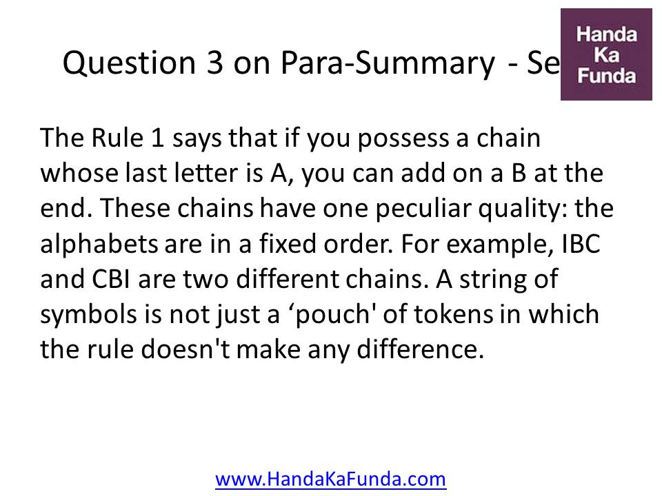 3. The Rule 1 says that if you possess a chain whose last letter is A, you can add on a B at the end. These chains have one peculiar quality: the alphabets are in a fixed order. For example, IBC and CBI are two different chains. A string of symbols is not just a