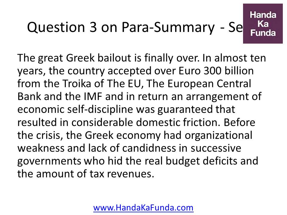 3. The great Greek bailout is finally over. In almost ten years, the country accepted over Euro 300 billion from the Troika of The EU, The European Central Bank and the IMF and in return an arrangement of economic self-discipline was guaranteed that resulted in considerable domestic friction. Before the crisis, the Greek economy had organizational weakness and lack of candidness in successive governments who hid the real budget deficits and the amount of tax revenues.