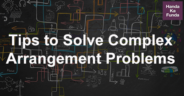 Tips to Solve Complex Arrangement Problems
