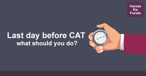 Last day before CAT – what should you do