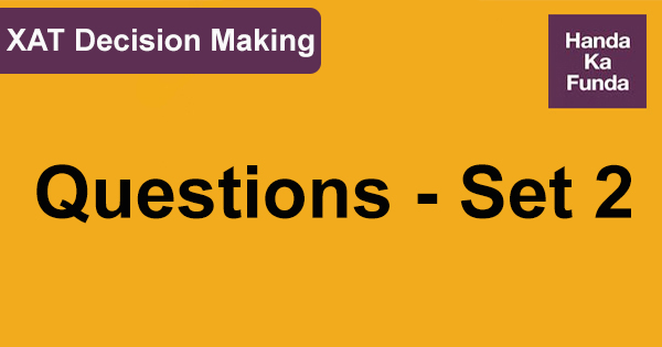XAT Decision Making Questions - Set 2
