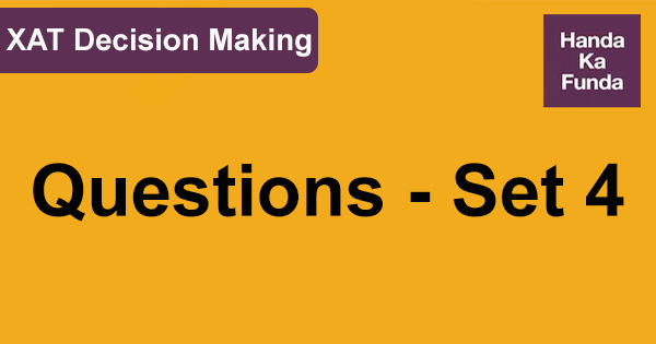 XAT Decision Making Questions - Set 4