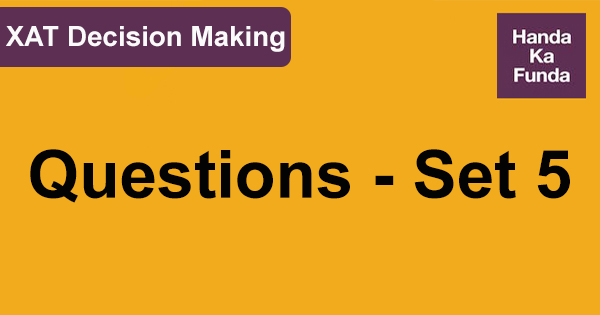 XAT Decision Making Questions - Set 5