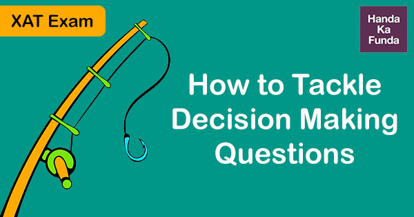 How to tackle Decision Making questions in XAT exam