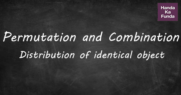 Permutation and Combination Distribution of identical object