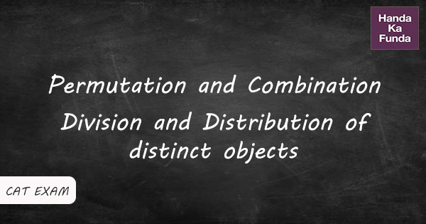 Permutation and Combination Division and Distribution of distinct objects