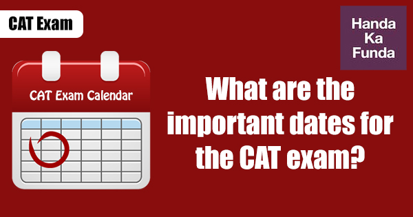 What are the important dates for the CAT exam