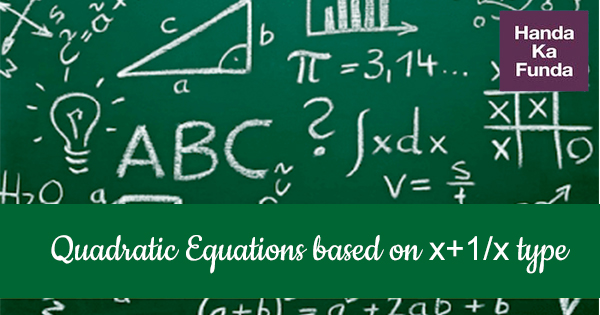 Quadratic Equations based on x + 1/x type and other algebraic identities