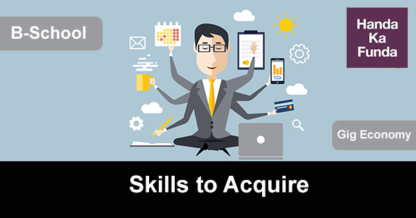 Skills to Acquire at a B-School to Thrive in the ongoing Gig Economy