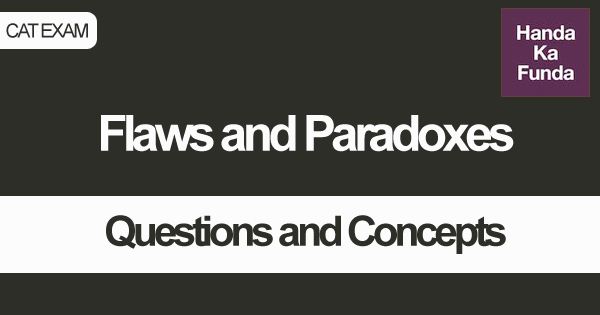 Flaws and Paradoxes Questions and Concepts for CAT Preparation