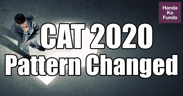 CAT 2020 What does the change of pattern mean for you
